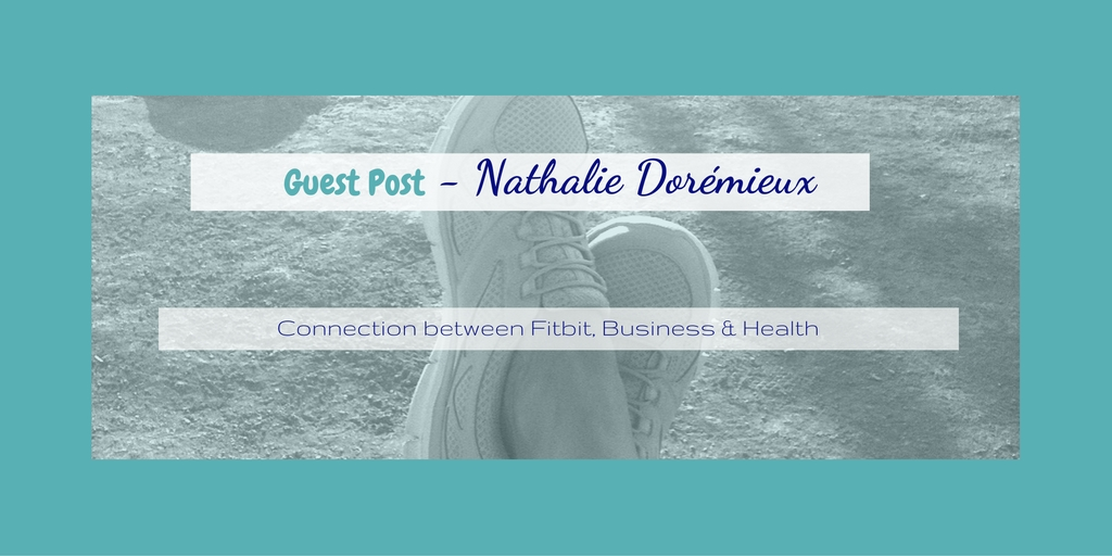 GUEST POST: What Fitbit, Running a Biz & Health have in common?