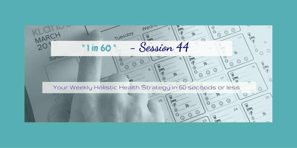 1 in 60 Session 44 : Improve your health with Consistency