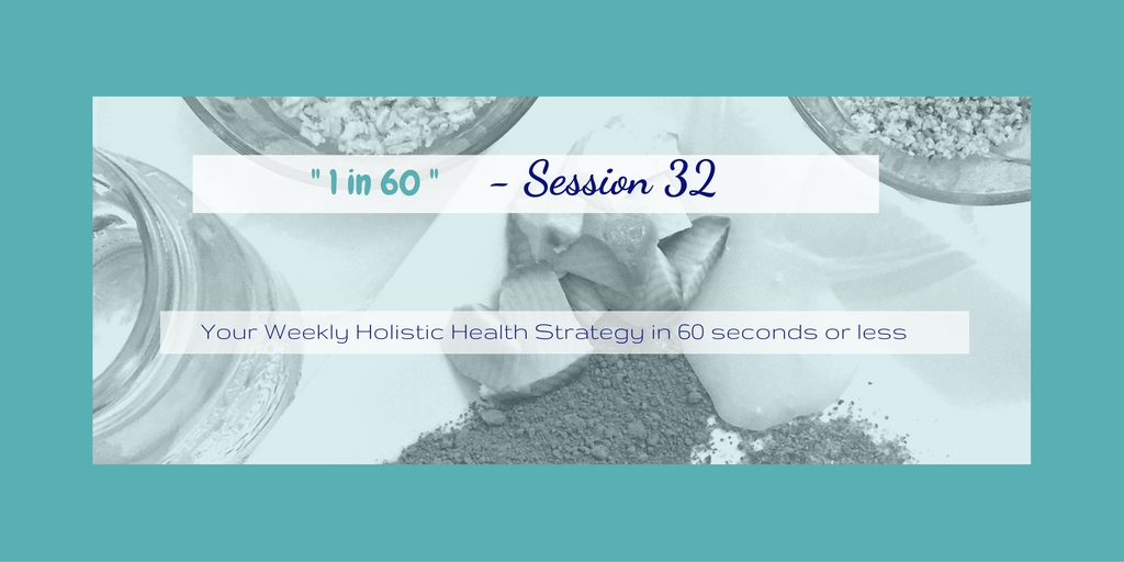 1 in 60 Session 32 :  Other ingredients besides fruit & vegetables for a Strong Heart!