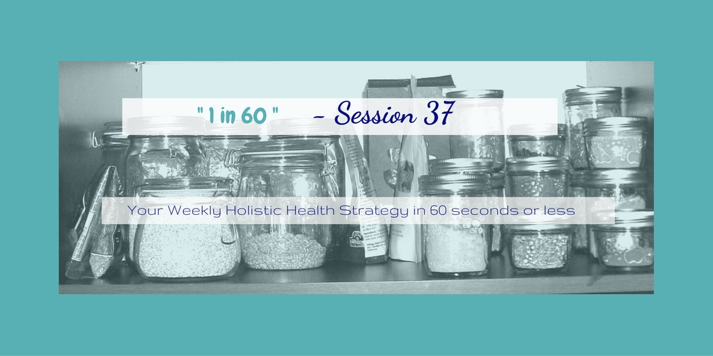 1 in 60 Session 37 : This week's strategy is What do I keep in My Pantry to stay healthy?